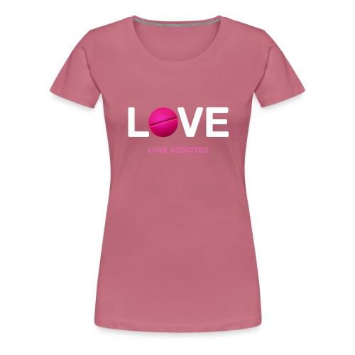 Love Addicted - Women's Premium T-Shirt