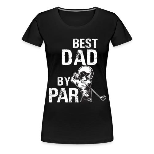 BEST DAD BY PAR - Women's Premium T-Shirt