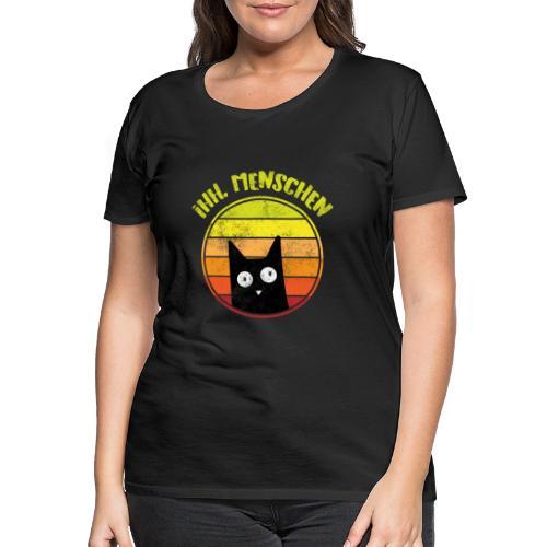 Ih, Menschen Lustiges Katzen Motiv - Frauen Premium T-Shirt