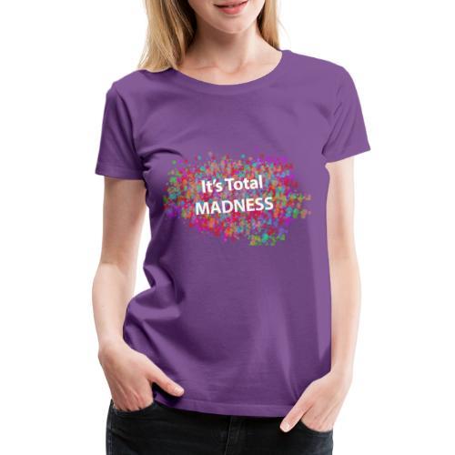 its total madnessv3 - Women's Premium T-Shirt