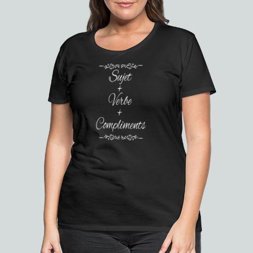Sujet+verbe+compliments - T-shirt Premium Femme