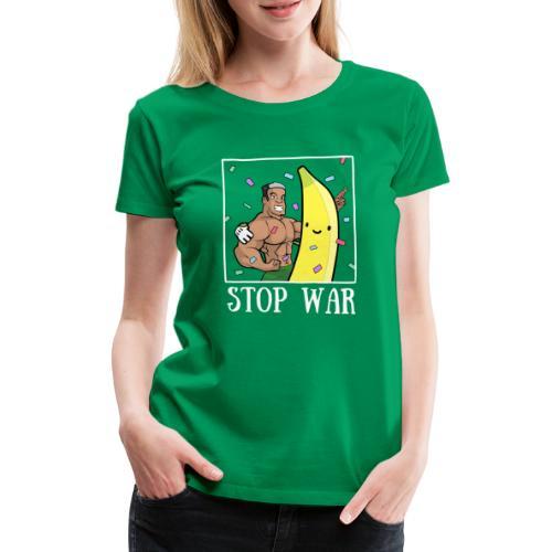 Stop War Banane Musculation - T-shirt Premium Femme