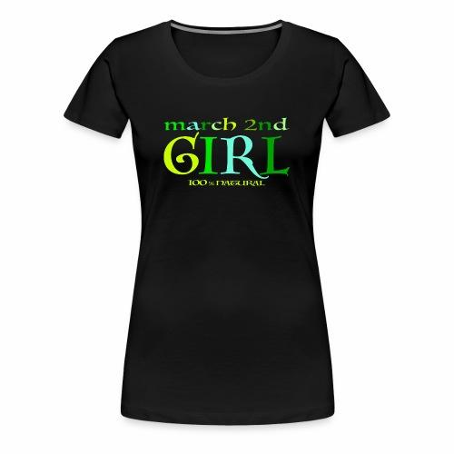 Geburtstags T-Shirt/ March 2nd Girl - 100% Natural - Frauen Premium T-Shirt