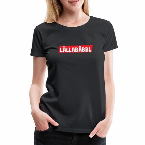 Lällabäbbl - Frauen Premium T-Shirt