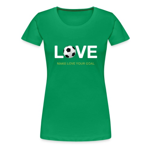 Make Love Your Goal - Women's Premium T-Shirt