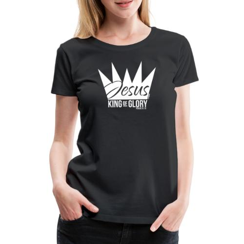 JESUS KING OF GLORY // Psalm 24:10 (WHITE) - Women's Premium T-Shirt