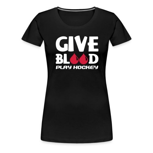 Give Blood Play Hockey (version 2) - Women's Premium T-Shirt