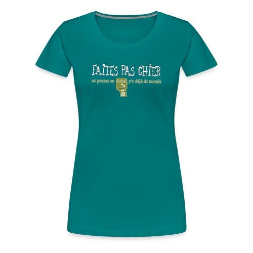 faites pas chier - T-shirt Premium Femme