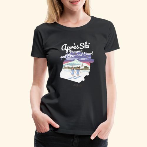 Apres Ski Forever - Frauen Premium T-Shirt
