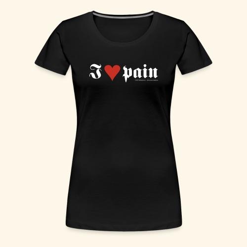 I <3 pain - Frauen Premium T-Shirt