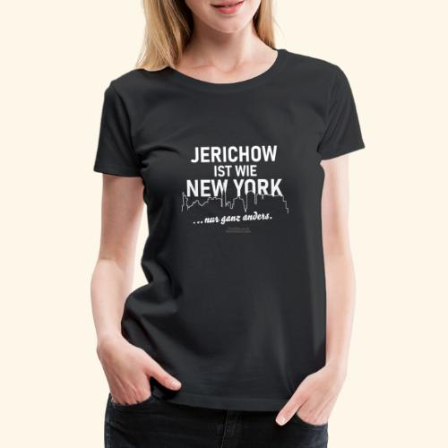 Jerichow ist wie New York ... nur anders - Frauen Premium T-Shirt