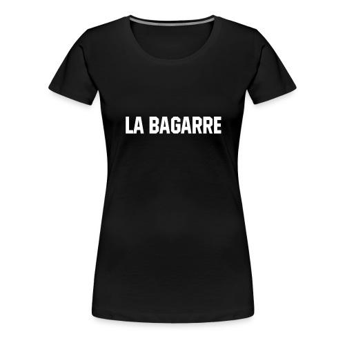 LA BAGARRE - T-shirt Premium Femme