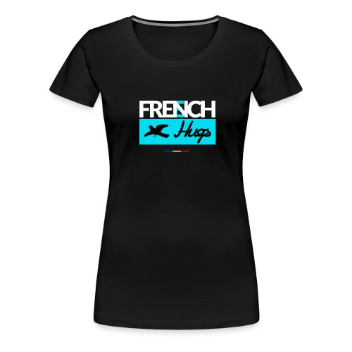 French Hugs - T-shirt Premium Femme
