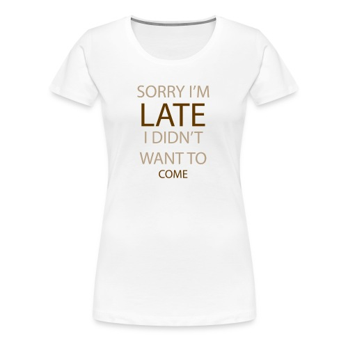 Sorry im late - Dame premium T-shirt