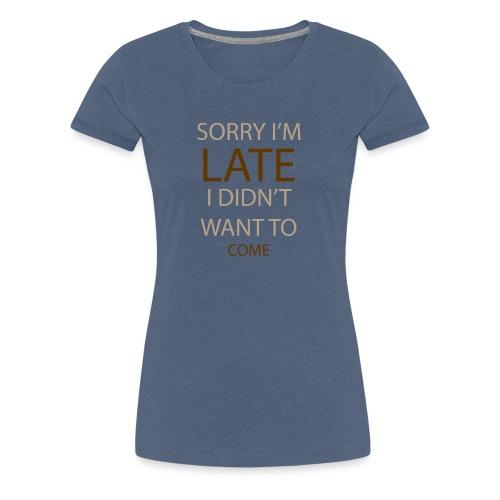 Sorry im late - Dame premium T-shirt