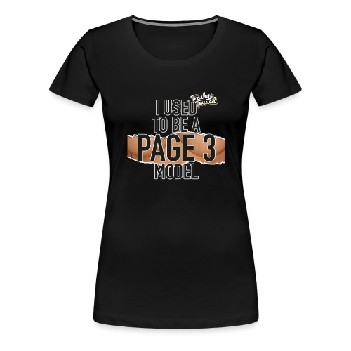 I was a page 3 girl - Women's Premium T-Shirt