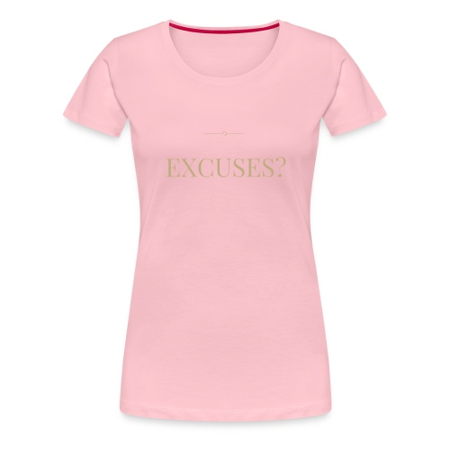 EXCUSES? Motivational T Shirt - Women's Premium T-Shirt