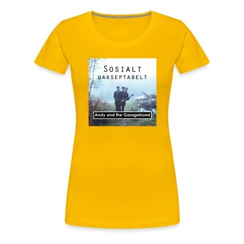 Sosialt Uakseptabelt - Premium T-skjorte for kvinner