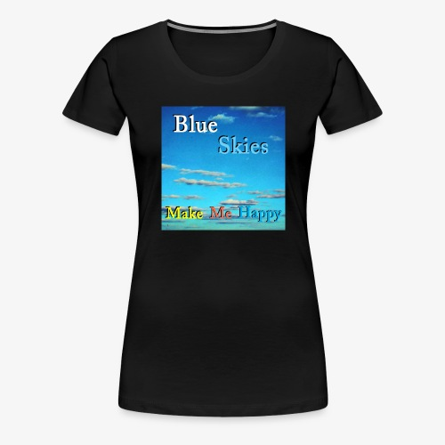 Blue Skies Make Me Happy - Premium T-skjorte for kvinner