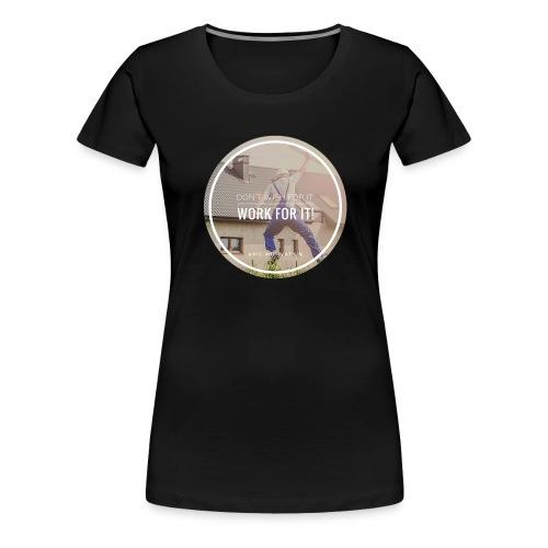 work for it - Frauen Premium T-Shirt