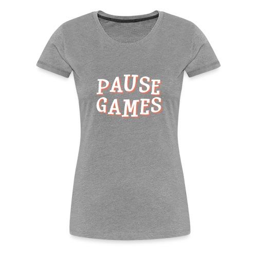 Pause Games Text - Women's Premium T-Shirt