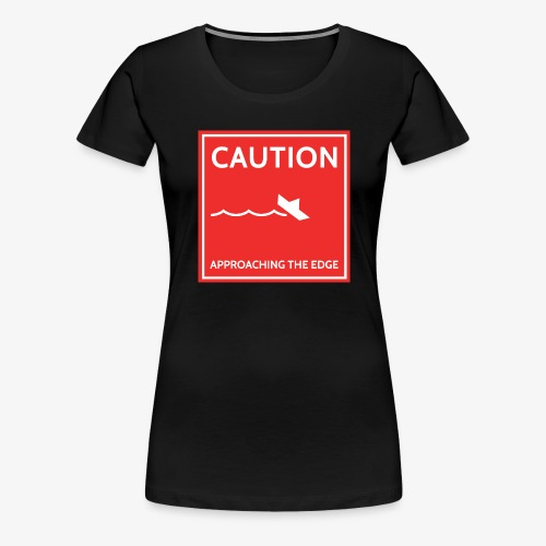 caution - Vrouwen Premium T-shirt