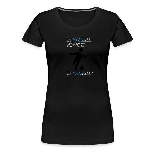 De Marseille, mon pote, de Marseille ! - T-shirt Premium Femme