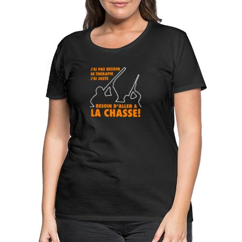 J'ai pas besoin de therapie ! (Chasse) - T-shirt Premium Femme