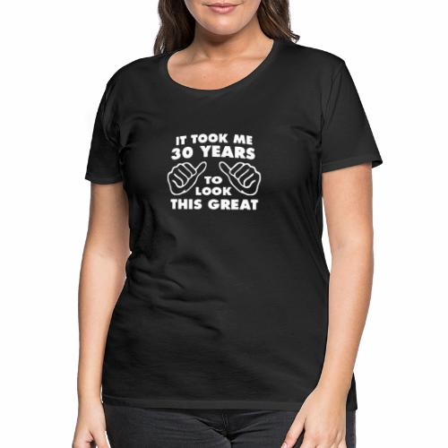 It Took Me Years To Look This Great Funny - Frauen Premium T-Shirt