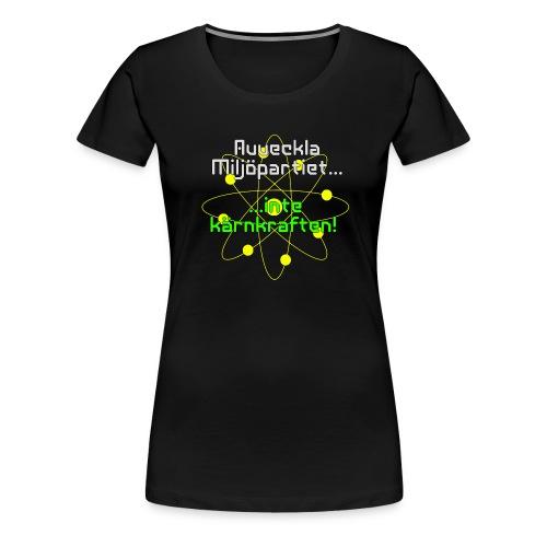 Avveckla Miljöpartiet inte kärnkraften! - Women's Premium T-Shirt