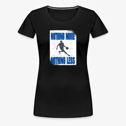 nothing more - nothing less #Basketball - Frauen Premium T-Shirt