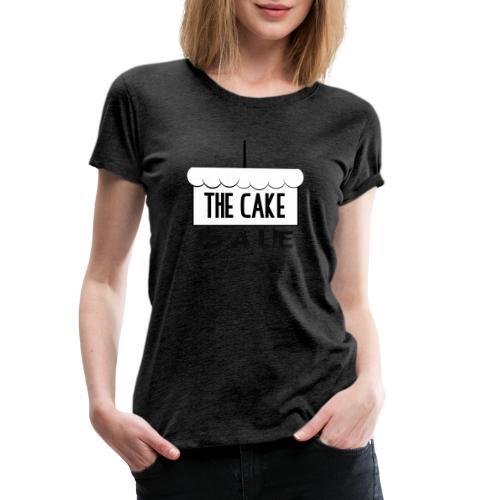 Der Kuchen ist eine Lüge - Frauen Premium T-Shirt
