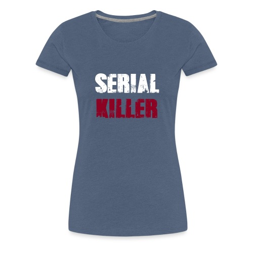 Serial Killer - Frauen Premium T-Shirt