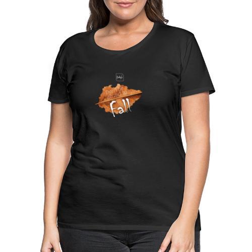 Don't be afraid to fall - Frauen Premium T-Shirt