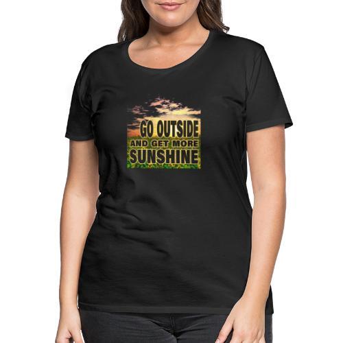 go outside and get more sunshine - Frauen Premium T-Shirt