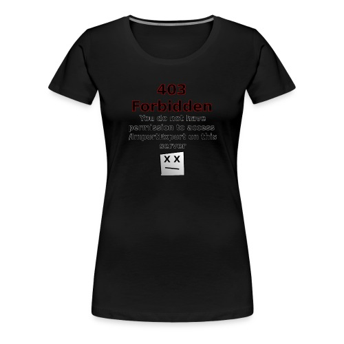 403 Forbidden - Frauen Premium T-Shirt