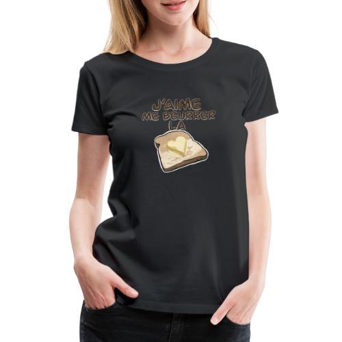 J'aime me beurrer la biscotte V2 - T-Shirt Humour - T-shirt Premium Femme