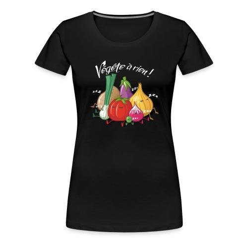 Végete à rien ! - T-shirt Premium Femme
