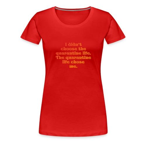 QUARANTINE LIFE - Frauen Premium T-Shirt
