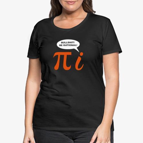 Bullshit Be rational 2c - Women's Premium T-Shirt