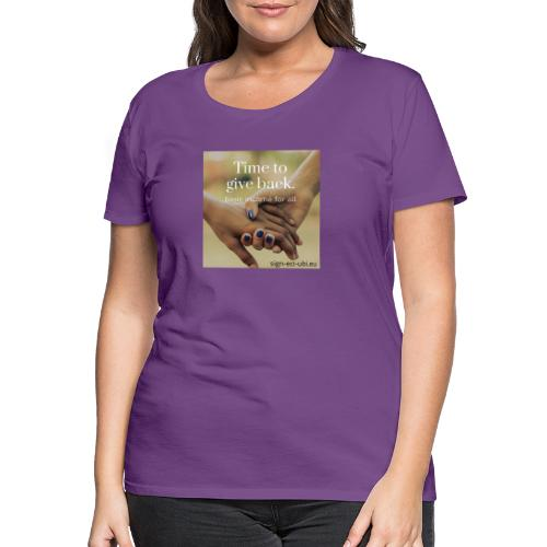 time to give back - Vrouwen Premium T-shirt