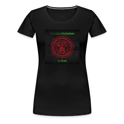 Mexican Dubwiser In Dub - Women's Premium T-Shirt