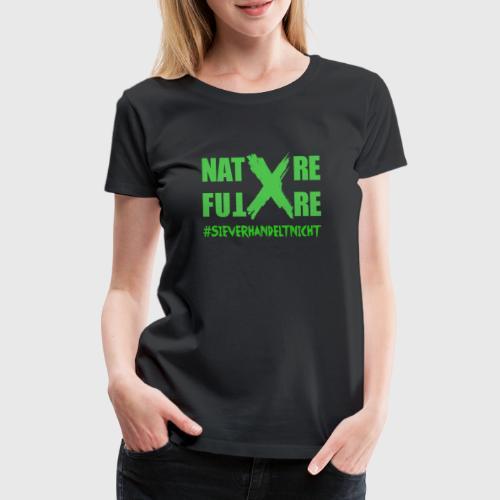 Nature -X-Future #SieVerhandeltNicht - Frauen Premium T-Shirt