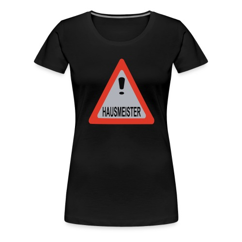 achtung vorsicht hausmeister - Frauen Premium T-Shirt