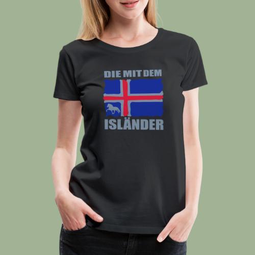 Die mit dem Isländer - Frauen Premium T-Shirt
