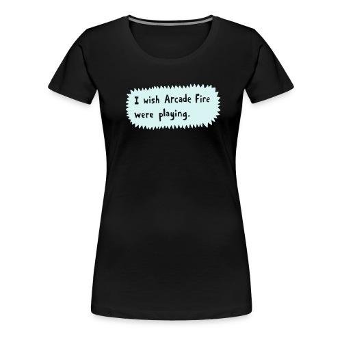 I wish Arcade Fire - Women's Premium T-Shirt