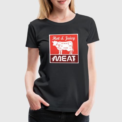 Hot & juicy meat - Dame premium T-shirt