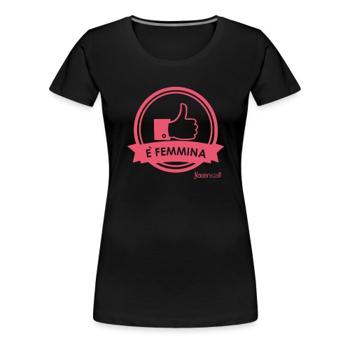 E' femmina - Maglietta Premium da donna