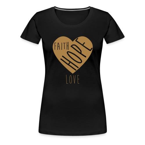 Faith Hope Love - Heart - Frauen Premium T-Shirt