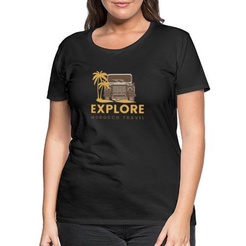 Explore Morocco Travel - Frauen Premium T-Shirt